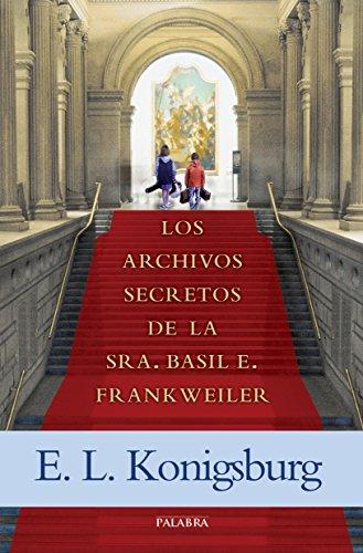 Los archivos secretos de la Sra. Basil E. Frankweiler (La Mochila de Astor) por E. L. Konigsburg