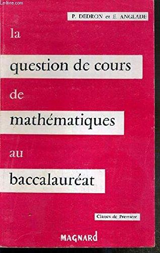 LA QUESTION DE COURS DE MATHEMATIQUES AU BACCALAUREAT - CLASSE DE MATHEMATIQUES - FASCICULE 1. GEOMETRIE, GEOMETRIE DESCRIPTIVE, COSMOGRAPHIE. par DEDRON P. - ANGLADE E.