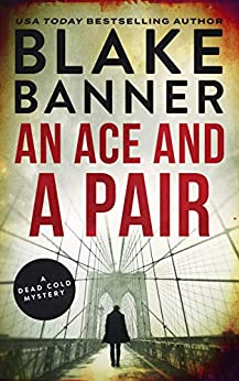 An Ace and A Pair: A Dead Cold Mystery (Dead Cold Mysteries Book 1) by [Banner, Blake]