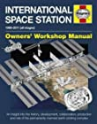 Haynes International Space Station 1998-2011 All Stages Owners' Workshop Manual - An Insight into the History, Development, Collaboration, Production ... the Permanently Manned Earth-Orbiting Complex