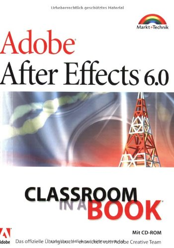 Adobe After Effects 6.0 - Classroom in a Book: Das offizielle Trainingsbuch...