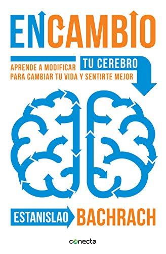 EnCambio: Aprende a modificar tu cerebro para cambiar tu vida y sentirte mejor por Estanislao Bachrach