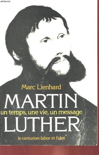Martin Luther: Un temps, une vie, un message