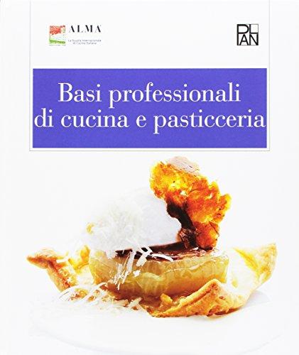 Basi professionali di cucina e pasticceria. Per gli Ist. alberghieri
