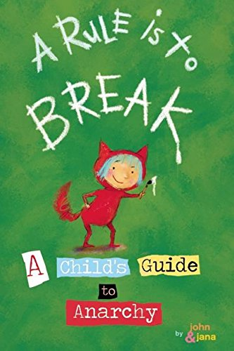 A Rule is to Break: A Child's Guide to Anarchy (Wee Rebels)