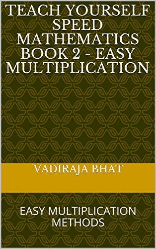 TEACH YOURSELF SPEED MATHEMATICS BOOK 2 - EASY MULTIPLICATION: EASY MULTIPLICATION METHODS (EASY MATHS) (English Edition) di VADIRAJA BHAT