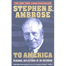 { TO AMERICA: PERSONAL REFLECTIONS OF AN HISTORIAN } By Ambrose, Stephen E ( Author ) [ Oct - 2003 ] [ Paperback ]