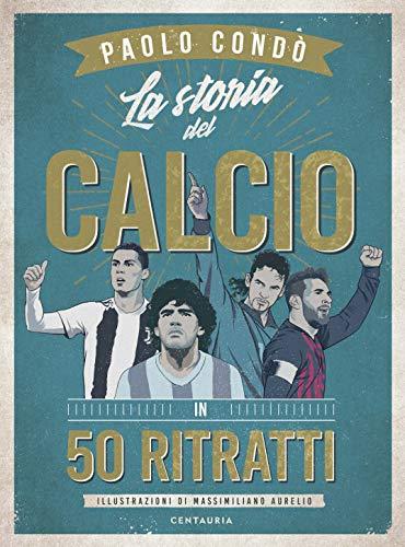 La storia del calcio in 50 ritratti