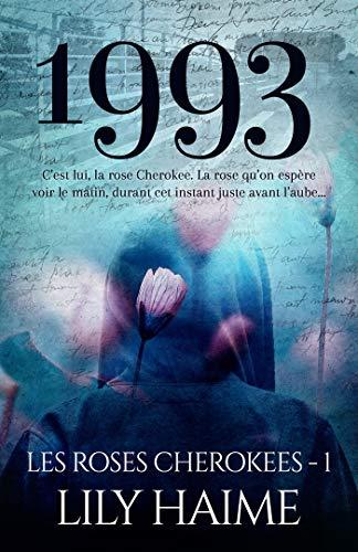 1993: Les roses Cherokees, T1 par [Haime, Lily]