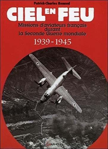 Ciel en feu - Missions d'aviateurs français par Patrick-Charles Renaud