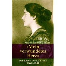 """""""Mein verwundetes Herz"""": Das Leben der Lilli Jahn. 1900 - 1944"""