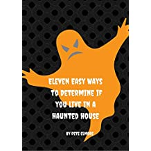 11 Easy Ways to Determine if you live in a Haunted House (English Edition)