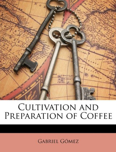 Cultivation and Preparation of Coffee