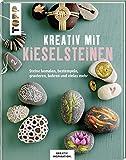 Kreativ mit Kieselsteinen (KREATIV.INSPIRATION.): Steine bemalen, bestempeln, gravieren, bohren und vieles mehr. Das große Ideenbuch