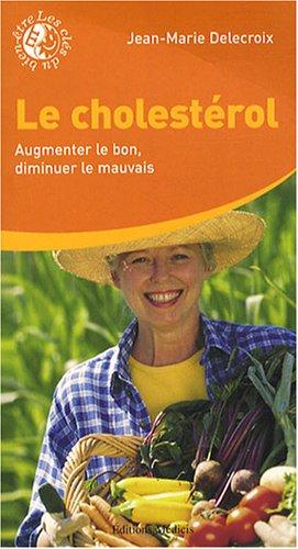 Le cholestérol : Augmenter le bon, diminuer le mauvais par Jean-Marie Delecroix