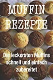 Muffin Rezepte: Mit dem Muffin Rezeptbuch köstliche Muffins backen und