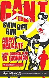 Can't Swim, Can't Ride, Can't Run: From Common Man to Ironman by Andy Holgate (2011-06-01)
