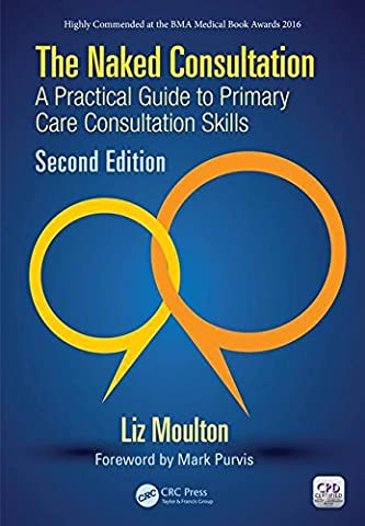 The Naked Consultation: A Practical Guide to Primary Care Consultation