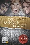 Die Sanguis-Trilogie: Band 1-3 (mit Fanfiction-Bonus)