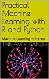 Practical Machine Learning with R and Python: Machine Learning in Stereo