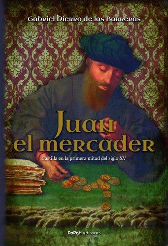Juan, el mercader. Castilla en la primera mitad del siglo XV por Gabriel Hierro de las Barreras