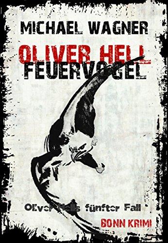 Oliver Hell - Feuervogel (Bonn - Krimi: Oliver Hells fünfter Fall)