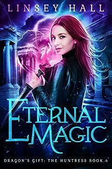 Eternal Magic (Dragon's Gift: The Huntress Book 4) (English Edition)