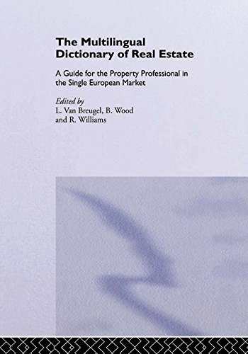 The Multilingual Dictionary of Real Estate: A guide for the property professional in the Single European Market<BR>English; French; German; Spanish; Italian; Dutch (English Edition)