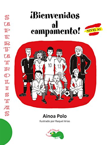 ¡Bienvenidos al campamento!: an entertaiment graded reader to learn Spanish, for students who has completed A1 level (Superfutbolistas) por Ainoa Polo