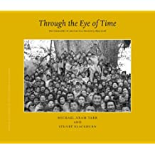 Through the Eye of Time: Photographs of Arunachal Pradesh 1859-2006: Tribal Cultures in the Eastern Himalayas (Brill's Tibetan Studies Library / Tribal Cultures in the Eastern Himalayas)