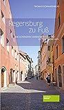 Regensburg zu Fuß: Die schönsten Sehenswürdigkeiten zu Fuß entdecken - Thomas Schnakenberg