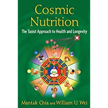Cosmic Nutrition: The Taoist Approach to Health and Longevity by Mantak Chia (2012-06-19)