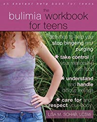 The Bulimia Workbook for Teens: Activities to Help You Stop Bingeing and Purging (Instant Help Book for Teens)