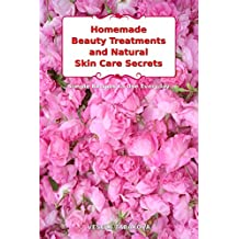 Homemade Beauty Treatments and Natural Skin Care Secrets: Simple Recipes to Use Everyday: Organic Beauty on a Budget (Herbal and Natural Remedies for Healhty Skin Care Book 2) (English Edition)