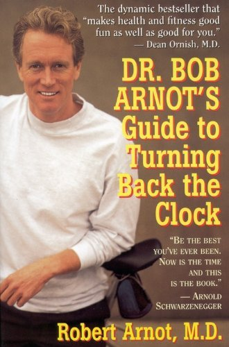Dr. Bob Arnot's Guide to Turning Back the Clock by Robert Arnot (1996-04-01)