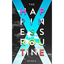 The Happiness Routine: A practical guide for leading a happy life by following the Happiness-Week System (English Edition)