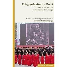 Kriegsgedenken als Event: Der 9. Mai 2015 im postsozialistischen Europa