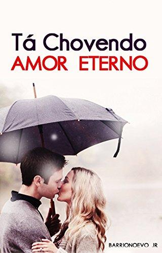 Tá chovendo amor eterno: Tá chovendo amor eterno (Portuguese Edition)
