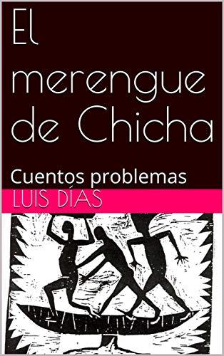 El merengue de Chicha: Cuentos problemas eBook: Luis Días ...