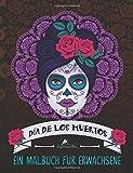 Dia De Los Muertos: Ein Malbuch für Erwachsene: Ein Einzigartiges, Motivierendes und Inspirierendes Malbuch und Geschenk für Männer, Frauen, Teenager Erwachsene zum Entspannen und Stressabbau