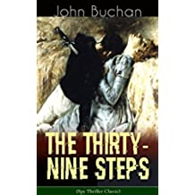 THE THIRTY-NINE STEPS (Spy Thriller Classic): A Sinister Assassination Plot & A Gripping Tale of Love, Action and Adventure (English Edition)