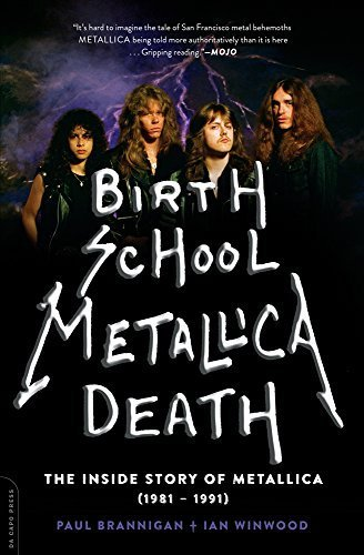 Birth School Metallica Death: The Inside Story of Metallica (1981-1991) by Brannigan, Paul, Winwood, Ian (2014) Paperback