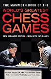 The Mammoth Book of the World's Greatest Chess Games: New edn (Mammoth Books, Band 200)