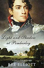 Light and Shadow at Pemberley: A Sequel to Pride and Prejudice (English Edition)