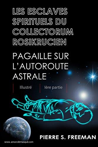 Les esclaves spirituels du Collectorum rosikrucien Ière partie Pagaille sur l'autoroute astrale    Illustré