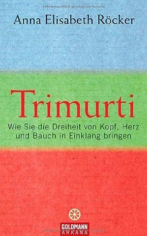 Trimurti: Wie Sie die Dreiheit von Kopf, Herz und Bauch
