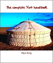 The Complete Yurt Handbook by King, Paul (2001) Paperback