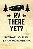 RV Travel Journal & Camping Notebook (RV There Yet)