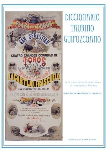 Diccionario Taurino Guipuzcoano: De la plaza de toros de Arrasate al torero-pintor Zuloaga por Antonio Fernández Casado