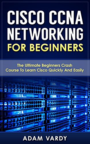 Cisco CCNA Networking For Beginners: 3rd Edition: The Ultimate Beginners Crash Course To Learn Cisco Quickly And Easily (CCNA, Networking, IT Security, ITSM) (English Edition) por Adam Vardy